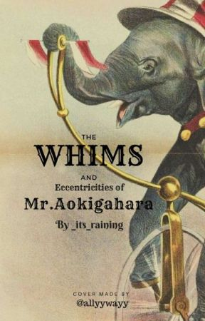 The Whims and Eccentricities of Mr.Aokigahara Yamamoto by _its_raining