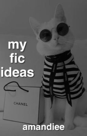 My Fic Ideas by Amandiee