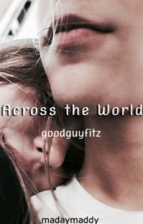 Across the World | goodguyfitz by madaymaddy