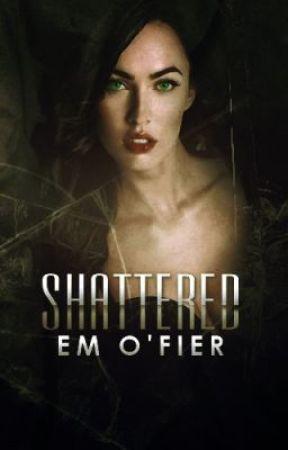 Shattered |✎ by Em-OFier