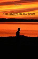 You, always in my heart by qiyaraae