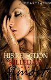 His Rejection Killed Me...Almost. (COMPLETED) cover