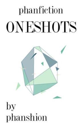 """oneshots"" | phan by phanshion"