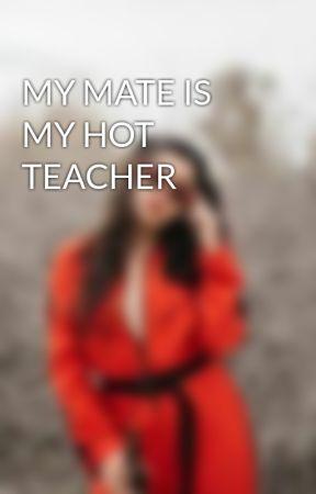 MY MATE IS MY HOT TEACHER by ALEXJAUREGUI1526