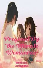 Pregnant By The Ultimate Womanizer [Complete] by LibraryOfMsE