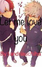 Let Me Love You {Husband!Cheater!Todoroki x reader x Boss!Bakugou} by landriauchiha