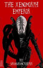 The Xenomorph Emperor (An Alien FanFiction) by ShanShanCreeper