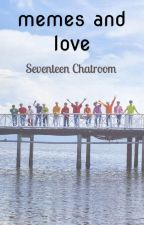 memes and love   Seventeen Chatroom by ayy_lamayo