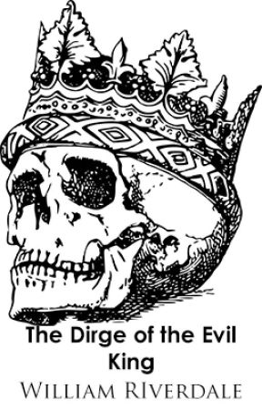 The Dirge of the Evil King by williamriverdale
