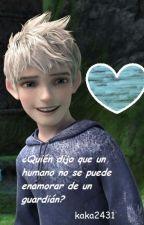 ¿Quién dijo que un humano no se puede enamorar de un guardián? {JACK FROST Y TÚ} by kaka2431