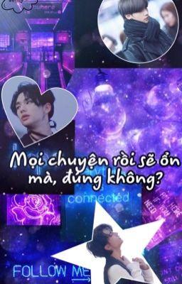 Đọc truyện [ IMAGINE - Hwang Hyunjin ] Mọi Chuyện Rồi Sẽ Ổn Mà, Đúng Không ? *Hoàn*