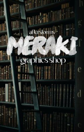 meraki ✧ graphics shop by AfterStorms