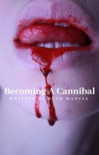 Becoming a Cannibal [discontinued] by onlyluv4you