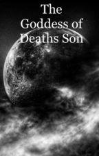 The Goddess of Death's Son by Yadryz