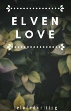 Elven Love (SAA Book 1) ✔ by DeludedWriting