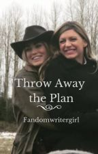 Throw Away the Plan by fandomwritergirl