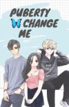 PUBERTY CHANGE ME cover