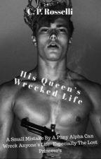 His Queen's Wrecked Life ✔️ {Sequel Being Written} by mysticmetallicgirl