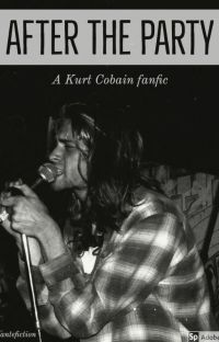 After The Party (A Kurt Cobain fanfic) cover