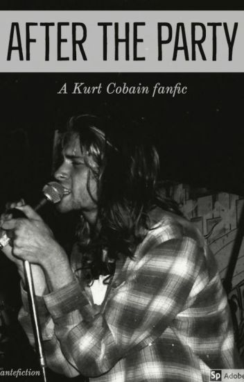 After The Party (A Kurt Cobain fanfic)