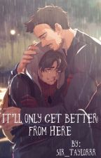 It'll Only Get Better From Here by sir_taylorrr