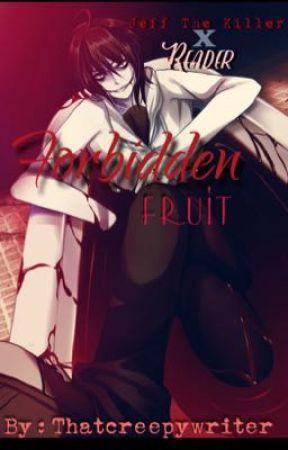 Forbidden Fruit     (JeffXReader) by Thatcreepywriter