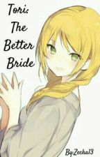 Tori: The Better Bride by Zecha13