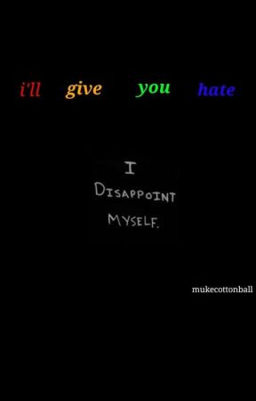 i'll give you hate by mukescottonball