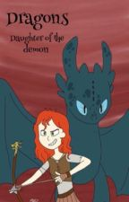 Dragons-  Daughter of the Demon!  Book 2! ✔ by DaisyJuke01