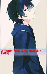 A Thorn Rose [Rwby x Male Reader] cover
