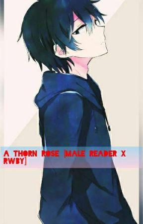 A Thorn Rose [Rwby x Male Reader] by http-Kou