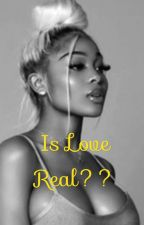Is Love Real by LilBabyWife