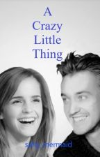A Crazy Little Thing - Dramione by salty_mermaid