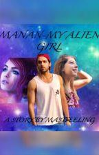 Manan ss-My Alien Girl✔️ by mastfeeling
