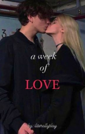 a week of love // completed by iliterallyslay