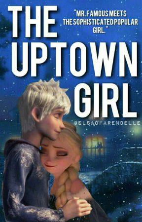 The Uptown Girl (Jelsa Fanfic) [Under Intense EDITING] by ElsaOfArendelle