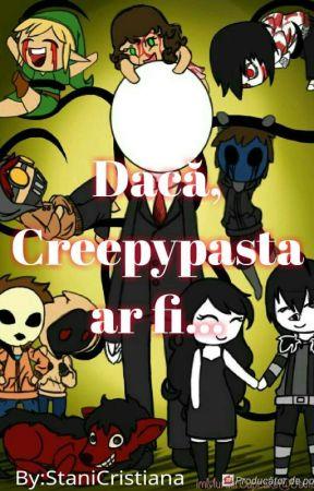 Dacă, Creepypasta ar fi... [Finalizată] by StaniCristiana