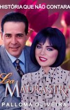 La Madrastra - A história que não contaram by Palloma22