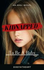 Kidnapped to be a Baby (DISCONTINUED) by SissyatHeart