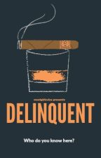DELINQUENT by Em_Barthels
