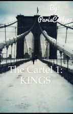 The Cartel 1: KINGS (Part 5 of KingPins Wife & Part 4 of Baby) by ParisCarter7