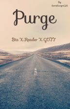 Purge (BTS x Reader x GOT7 ff) by SecretEscapeCA1
