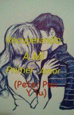 Recuperando A Mi Primer Amor (Peter Pan Y Tu) PAUSADA by Elena_mzn