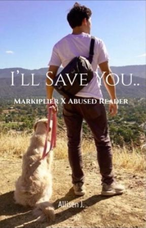 I'll Save You.. (Markiplier X Abused Reader) by chxrrykitten