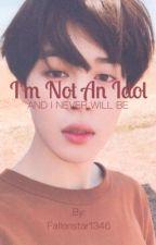 I'm Not An Idol | p.jm by Fallenstar1346