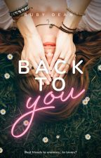 Back to you | ✔ by rubydeanstories
