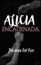 Alicia Encadenada. by JulianneDELRIO