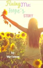 Fixing Me: Hope's Story. by briiizeee