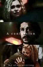 A confession - Clarke And Bellamy by Elsaswriting