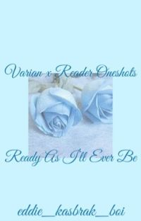 𝓡𝓮𝓪𝓭𝔂 𝓐𝓼 𝓘'𝓵𝓵 𝓔𝓿𝓮𝓻 𝓑𝓮 | Varian x Reader Oneshots  cover